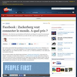 Facebook : Zuckerberg veut connecter le monde. A quel prix ?