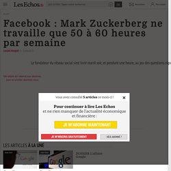 Facebook: Mark Zuckerberg ne travaille que 50 à 60 heures par semaine - Les Echos