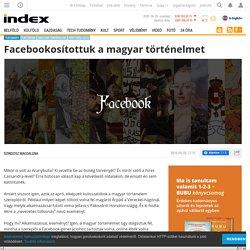 Facebookosítottuk a magyar történelmet