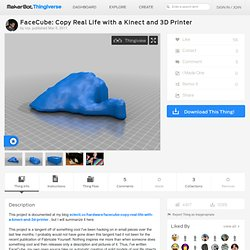 FaceCube: Copy Real Life with a Kinect and 3D Printer by nrp