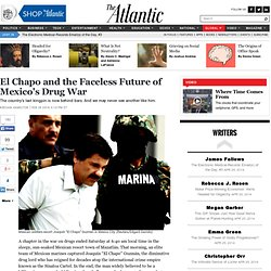 El Chapo and the Faceless Future of Mexico's Drug War - Keegan Hamilton