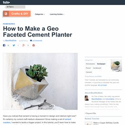 How to Make a Geo Faceted Cement Planter - Tuts+ Crafts & DIY Article