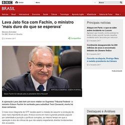 Lava Jato fica com Fachin, o ministro 'mais duro do que se esperava' - BBC Brasil