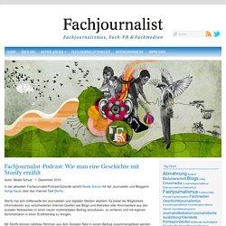 Podcast: Wie man eine Geschichte mit Storify erzählt - Fachjournalist