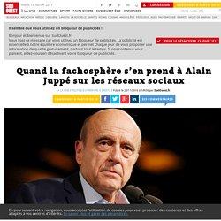 Quand la fachosphère s'en prend à Alain Juppé sur les réseaux sociaux - Sud Ouest.fr