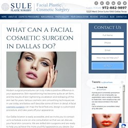What Can a Facial Cosmetic Surgeon in Dallas Do?