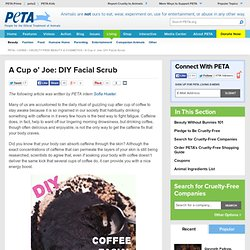 A Cup O' Joe: DIY Facial Scrub | PETA.org - StumbleUpon