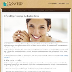 3 Facial Exercises for the Perfect Smile - Cowden Family Dental