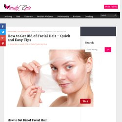 How to Get Rid of Facial Hair - Quick and Easy Tips - Beauty Epic