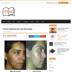 A Facial Treatment For Your Skin Needs - Beauty Kliniek
