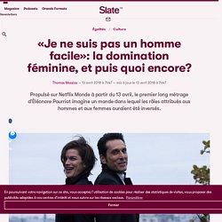 «Je ne suis pas un homme facile»: la domination féminine, et puis quoi encore?