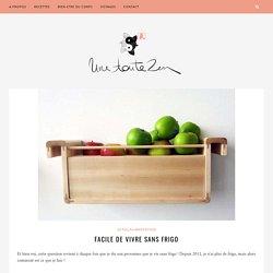 Facile de Vivre sans frigo – Une Toute Zen l Blog bien-être, santé naturelle et beauté