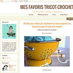 35 idées pour utiliser plus facilement et mieux organiser vos fournitures pour le tricot et le crochet
