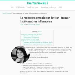 La recherche avancée sur Twitter : trouver facilement vos influenceurs « Can You Seo Me ?
