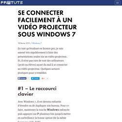 Se connecter facilement à un vidéo projecteur sous Windows 7