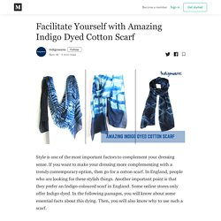 Facilitate Yourself with Amazing Indigo Dyed Cotton Scarf