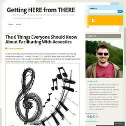 The 6 Things Everyone Should Know About Facilitating With Acoustics | Getting HERE from THERE