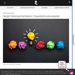 Design Thinking et facilitation : 11 questions à une experte