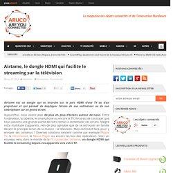 Airtame, le dongle HDMI qui facilite le streaming sur la télévision