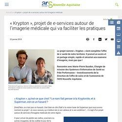 « Krypton », projet de e-services autour de l'imagerie médicale qui va faciliter les pratiques