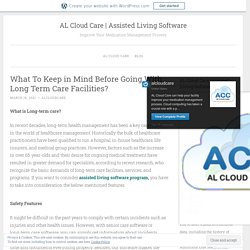 What To Keep in Mind Before Going With Long Term Care Facilities? – AL Cloud Care