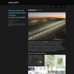 Winners of the The Hong Kong Boundary Crossing Facilities Competition « VANGUARQ