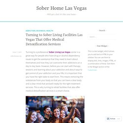 Turning to Sober Living Facilities Las Vegas That Offer Medical Detoxification Services – Sober Home Las Vegas