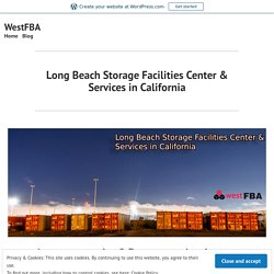 Long Beach Storage Facilities Center & Services in California – WestFBA