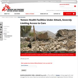 Yemen: Health Facilities Under Attack, Severely Limiting Access to Care