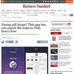 Facing call drops? This app lets you report the issue to Trai; here's how