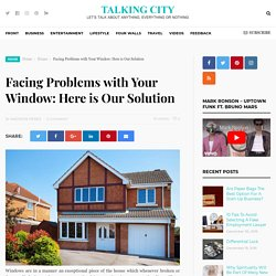 Facing Problems With Your Window: Here Is Our Solution