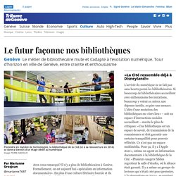 Genève: Le futur façonne nos bibliothèques - Culture