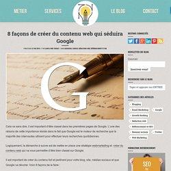 Rédaction web : 8 façons de créer du contenu web qui séduira Google