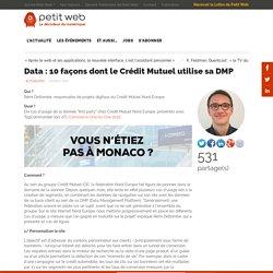 Data : 10 façons dont le Crédit Mutuel utilise sa DMP