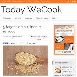 5 façons de cuisiner le quinoa - Today WeCook