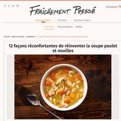 Soupe: 12 façons de réinventer la soupe poulet et nouilles