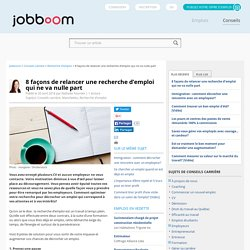 8 façons de relancer une recherche d'emploi qui ne va nulle part