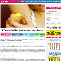 7 Façons d'utiliser le citron pour votre beauté