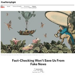 Fact-Checking Won't Save Us From Fake News