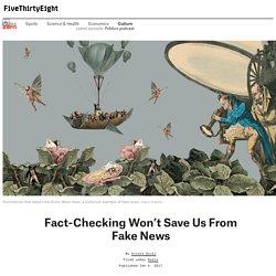 Fact-Checking Won't Save Us From Fake News
