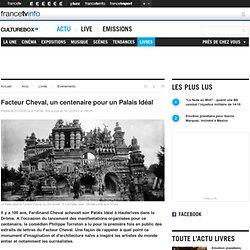 Facteur Cheval, un centenaire pour un Palais Idéal