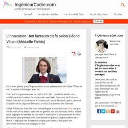 Les facteurs favorisant l'innovation selon Cédric Villani (Médaille Fields)