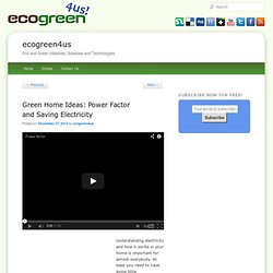 Green Home Ideas: Power Factor and Saving Electricity