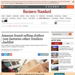Amazon found selling clothes from factories other retailers blacklist