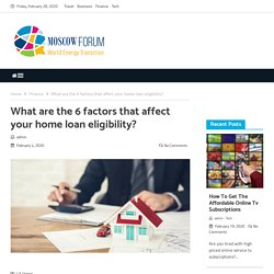 What are the 6 factors that affect your home loan eligibility?