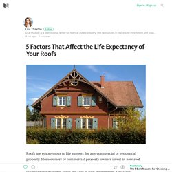 5 Factors That Affect the Life Expectancy of Your Roofs – Medium