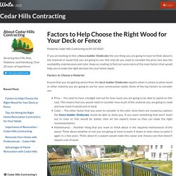 Factors to Help Choose the Right Wood for Your Deck or Fence by Cedar Hills Contracting