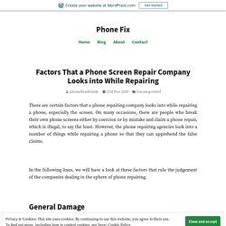 Factors That a Phone Screen Repair Company Looks into While Repairing