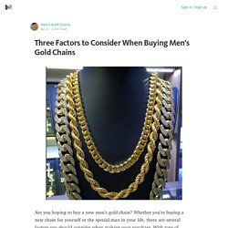 Three Factors to Consider When Buying Men's Gold Chains