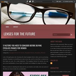 5 factors you need to consider before buying eyeglass frames for women - Lenses for the Future